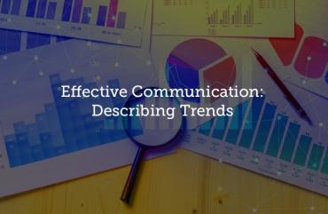 .Effective Communication: Describing Trends